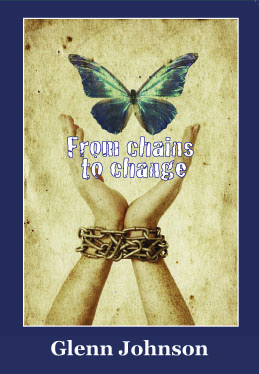From Chains to Change –  by Glenn Johnson